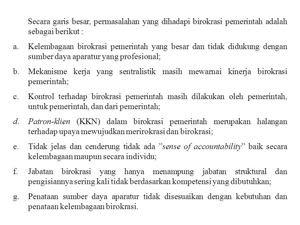 Secara garis besar, permasalahan yang dihadapi birokrasi pemerintah adalah sebagai berikut :
