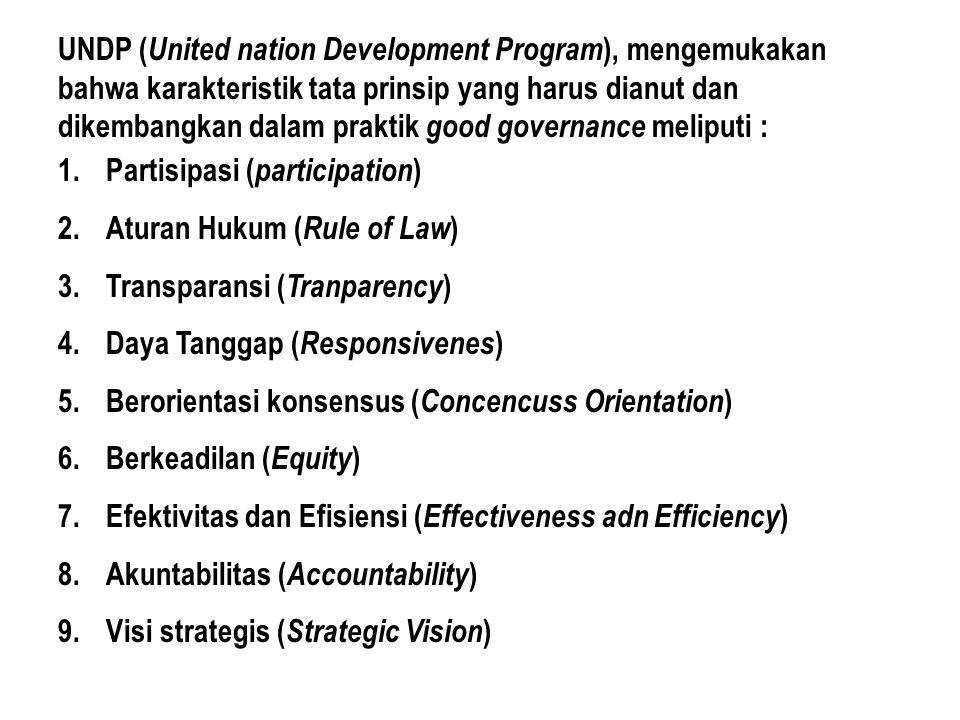 UNDP (United nation Development Program), mengemukakan bahwa karakteristik tata prinsip yang harus dianut dan dikembangkan dalam praktik good governance meliputi :