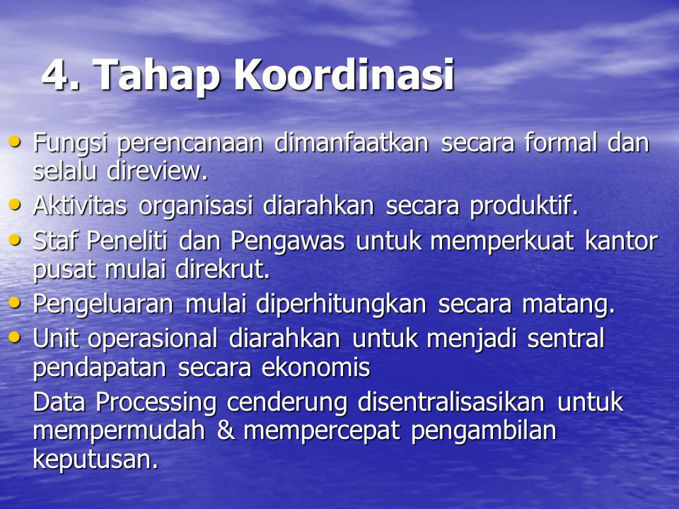 4. Tahap Koordinasi Fungsi perencanaan dimanfaatkan secara formal dan selalu direview. Aktivitas organisasi diarahkan secara produktif.