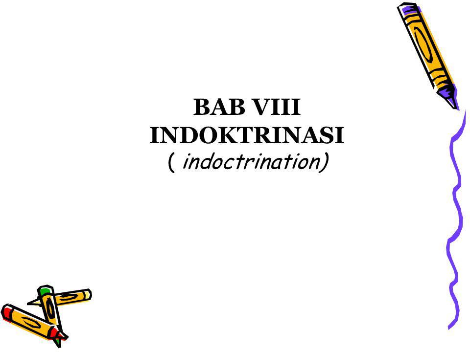 BAB VIII INDOKTRINASI ( indoctrination)