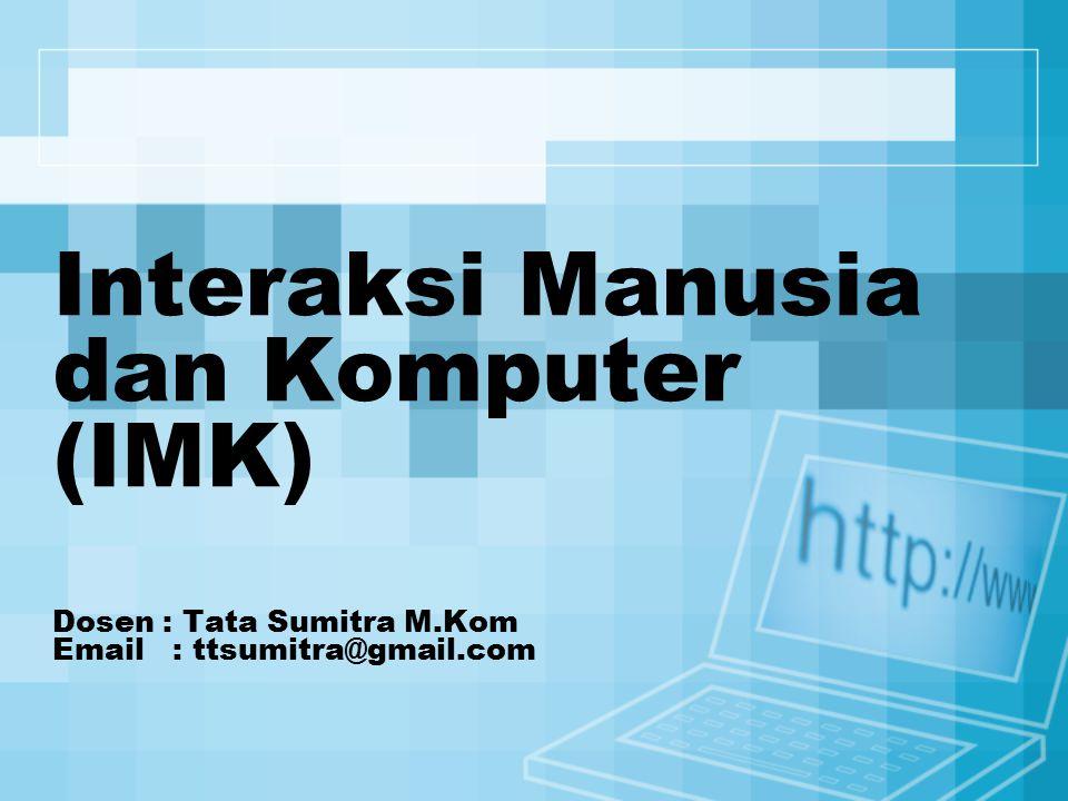 Interaksi Manusia dan Komputer (IMK) Dosen : Tata Sumitra M