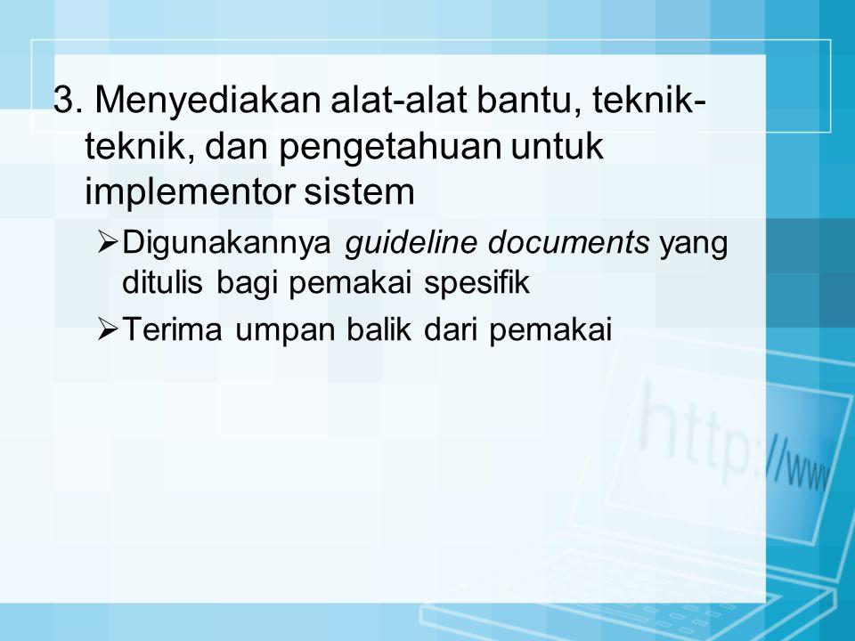 3. Menyediakan alat-alat bantu, teknik-teknik, dan pengetahuan untuk implementor sistem