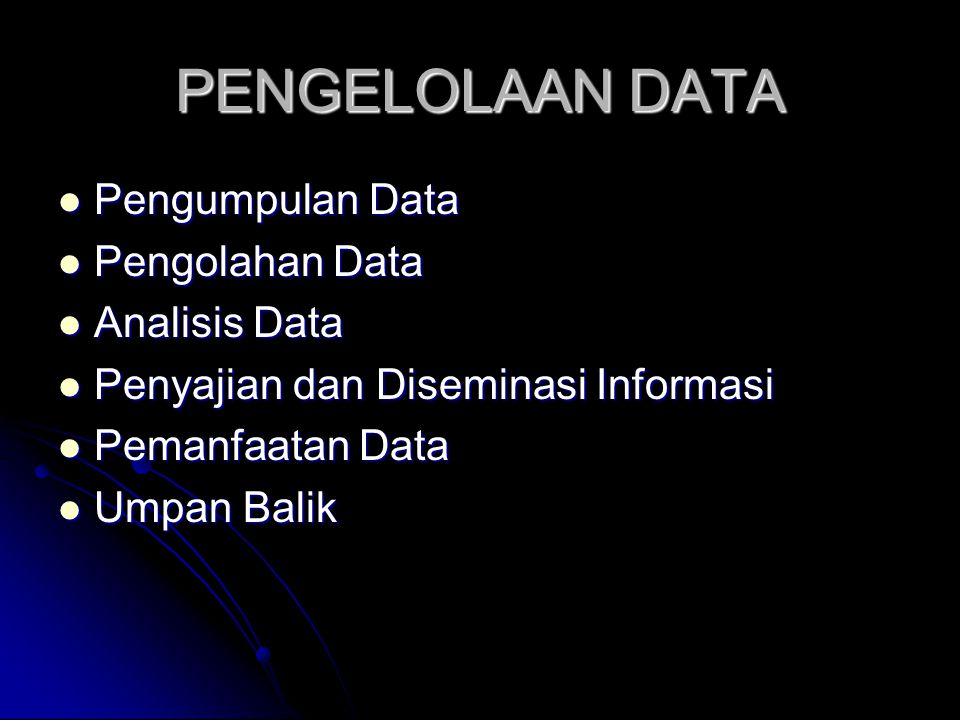 PENGELOLAAN DATA Pengumpulan Data Pengolahan Data Analisis Data