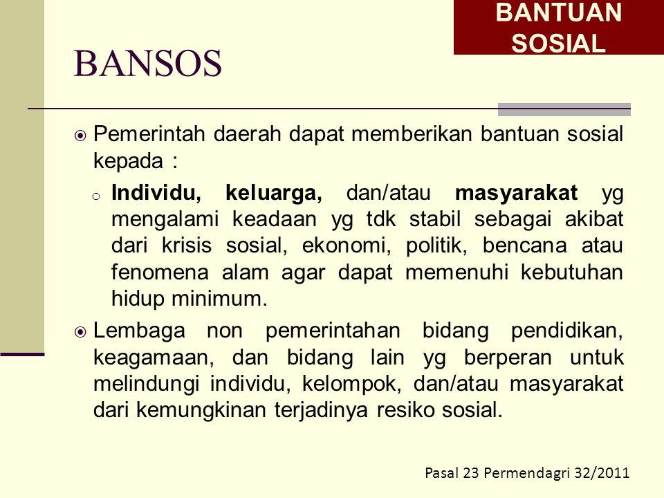 BANTUAN SOSIAL BANSOS. Pemerintah daerah dapat memberikan bantuan sosial kepada :