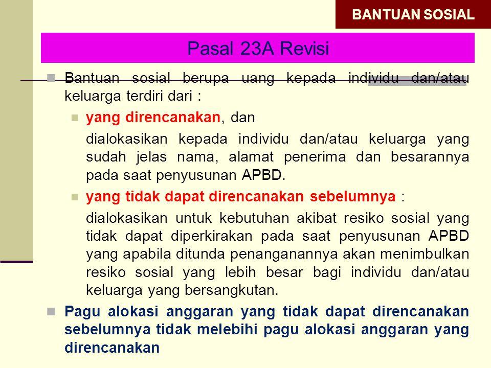 BANTUAN SOSIAL Pasal 23A Revisi. Bantuan sosial berupa uang kepada individu dan/atau keluarga terdiri dari :