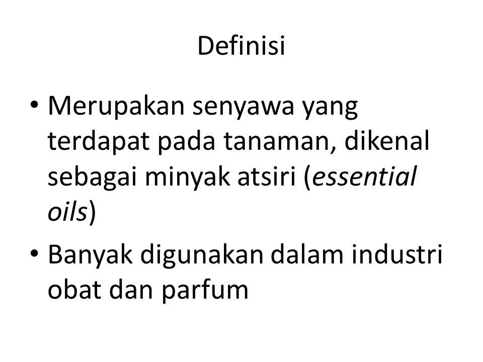 Definisi Merupakan senyawa yang terdapat pada tanaman, dikenal sebagai minyak atsiri (essential oils)