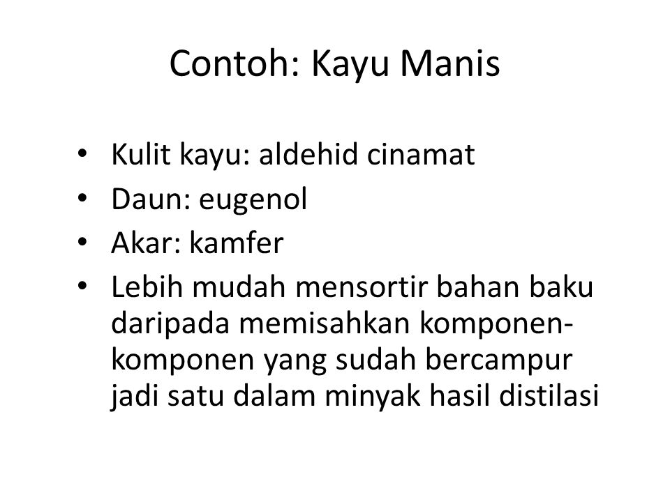 Contoh: Kayu Manis Kulit kayu: aldehid cinamat Daun: eugenol