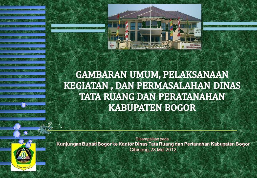 Disampaikan pada : Kunjungan Bupati Bogor ke Kantor Dinas Tata Ruang dan Pertanahan Kabupaten Bogor.