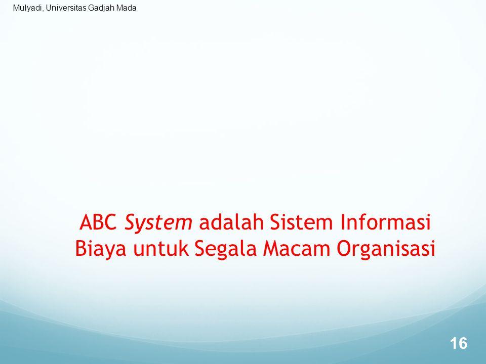ABC System adalah Sistem Informasi Biaya untuk Segala Macam Organisasi
