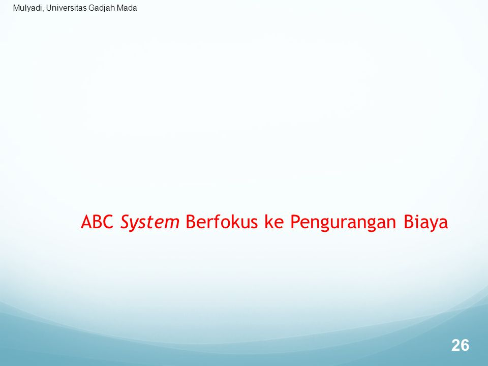 ABC System Berfokus ke Pengurangan Biaya