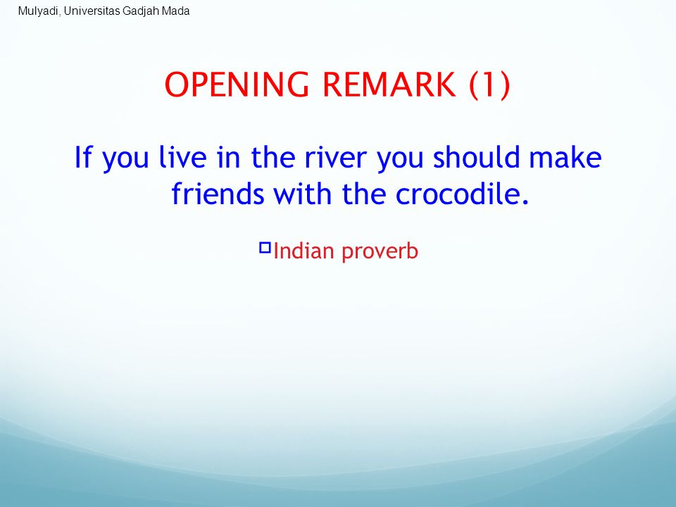 OPENING REMARK (1) If you live in the river you should make friends with the crocodile. Indian proverb