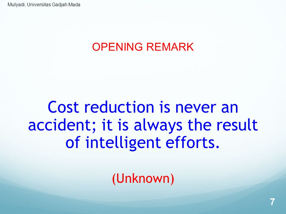 OPENING REMARK Cost reduction is never an accident; it is always the result of intelligent efforts.