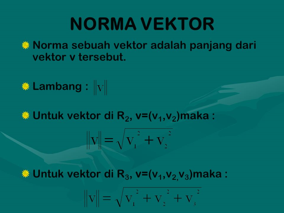 NORMA VEKTOR Norma sebuah vektor adalah panjang dari vektor v tersebut. Lambang : Untuk vektor di R2, v=(v1,v2)maka :