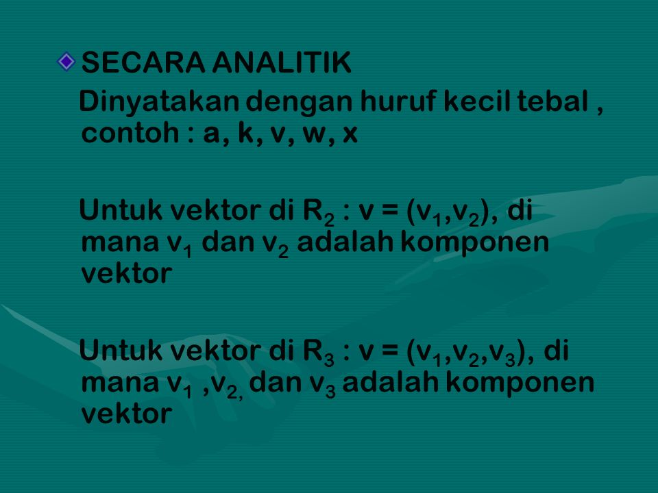 SECARA ANALITIK Dinyatakan dengan huruf kecil tebal , contoh : a, k, v, w, x.
