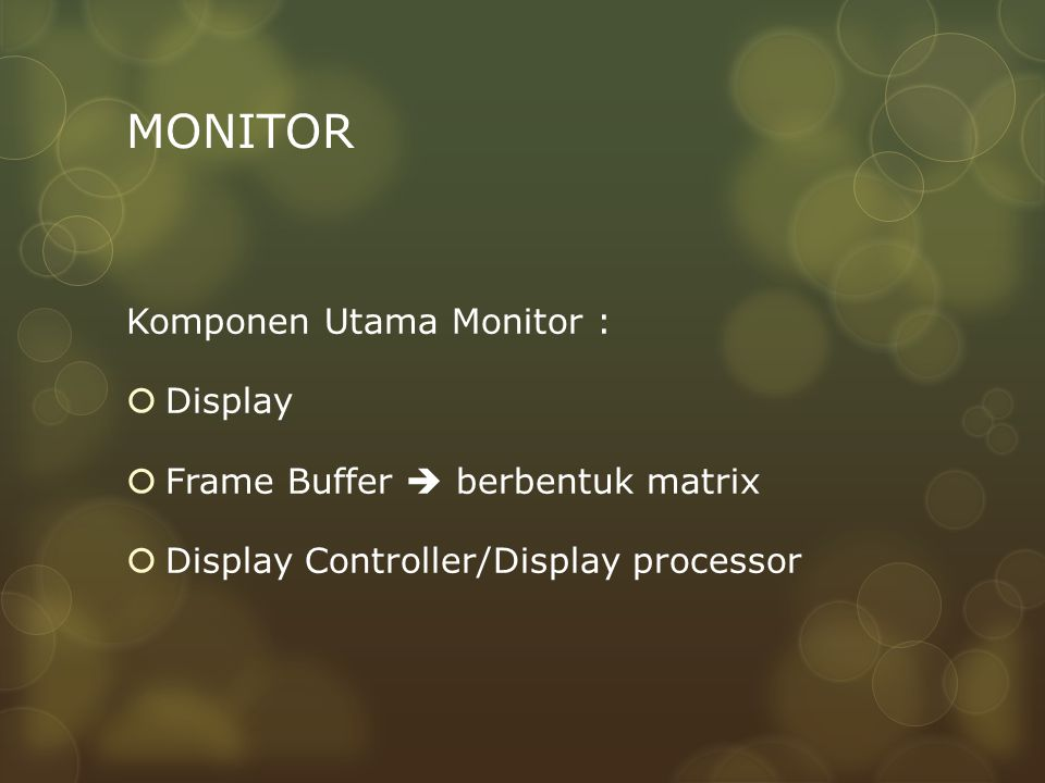 MONITOR Komponen Utama Monitor : Display