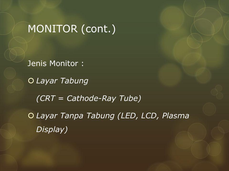 MONITOR (cont.) Jenis Monitor : Layar Tabung (CRT = Cathode-Ray Tube)