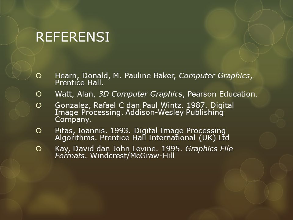 REFERENSI Hearn, Donald, M. Pauline Baker, Computer Graphics, Prentice Hall. Watt, Alan, 3D Computer Graphics, Pearson Education.