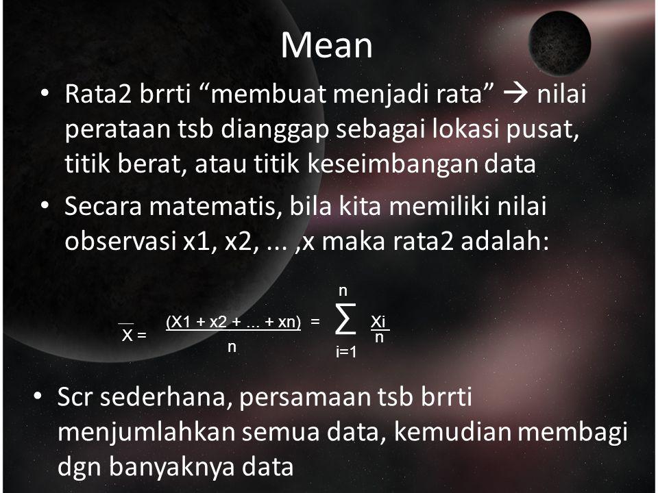 Mean Rata2 brrti membuat menjadi rata  nilai perataan tsb dianggap sebagai lokasi pusat, titik berat, atau titik keseimbangan data.