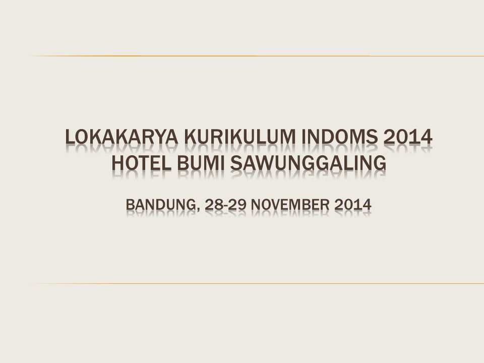 Lokakarya kurikulum indoms 2014 Hotel Bumi sawunggaling bandung, 28-29 november 2014