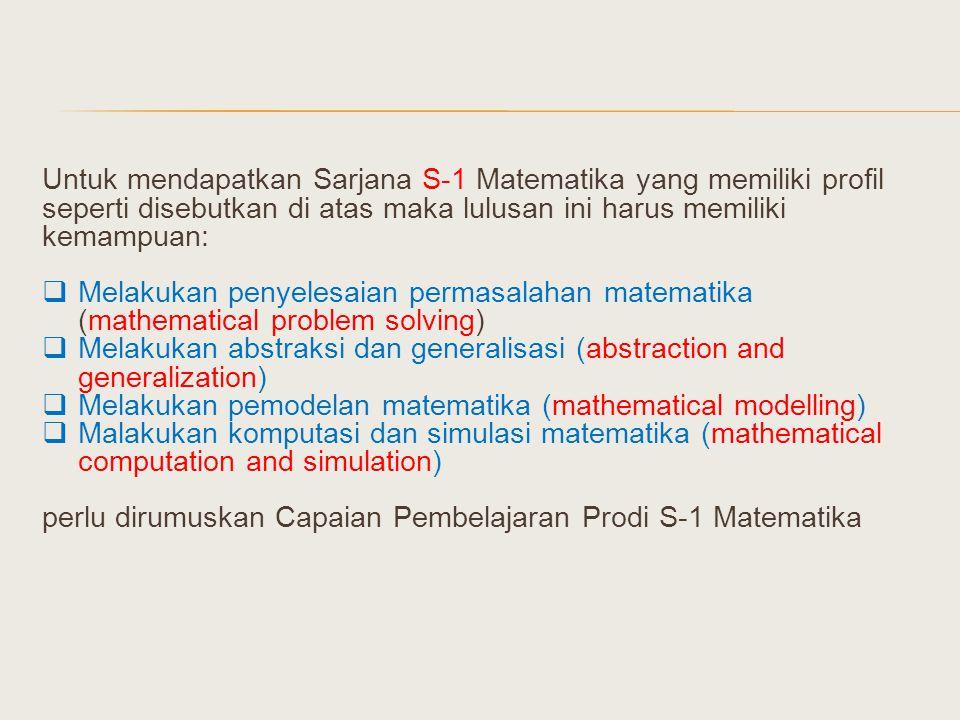 Untuk mendapatkan Sarjana S-1 Matematika yang memiliki profil seperti disebutkan di atas maka lulusan ini harus memiliki kemampuan: