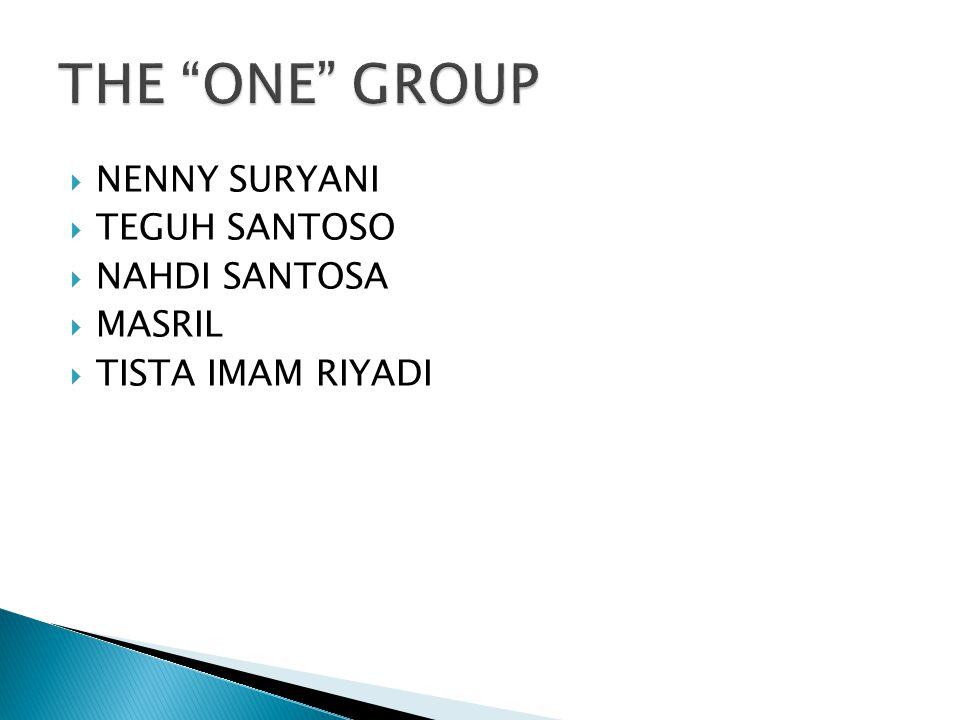 THE ONE GROUP NENNY SURYANI TEGUH SANTOSO NAHDI SANTOSA MASRIL