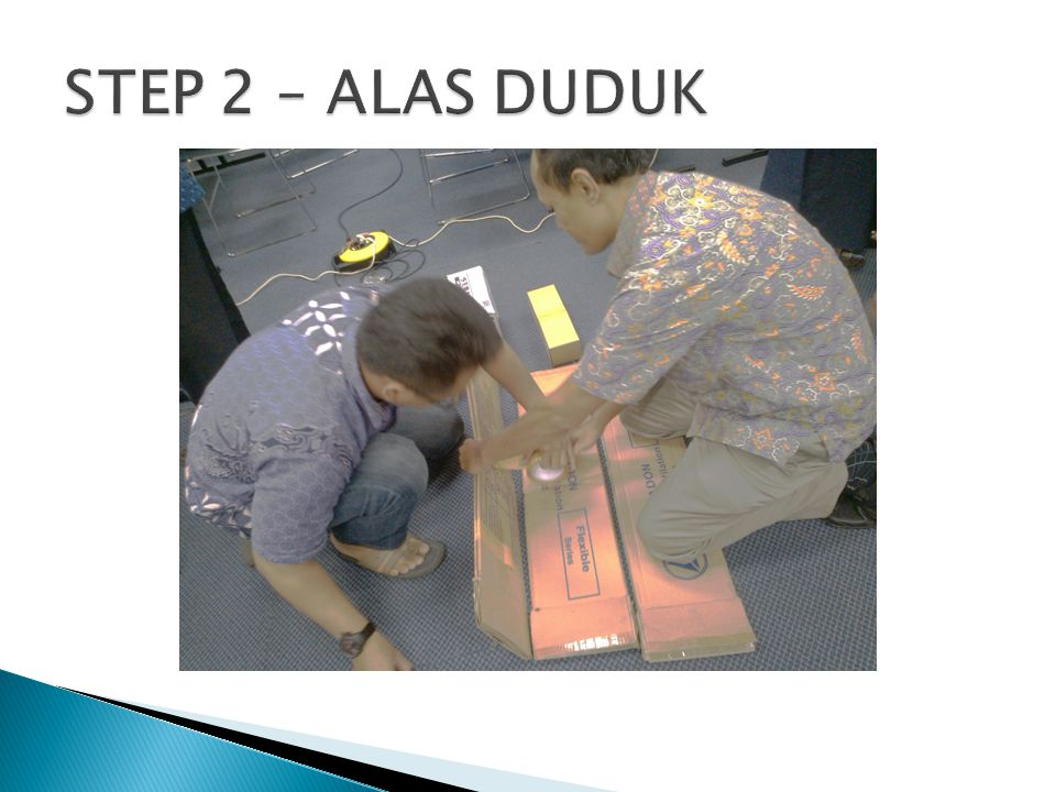 STEP 2 – ALAS DUDUK
