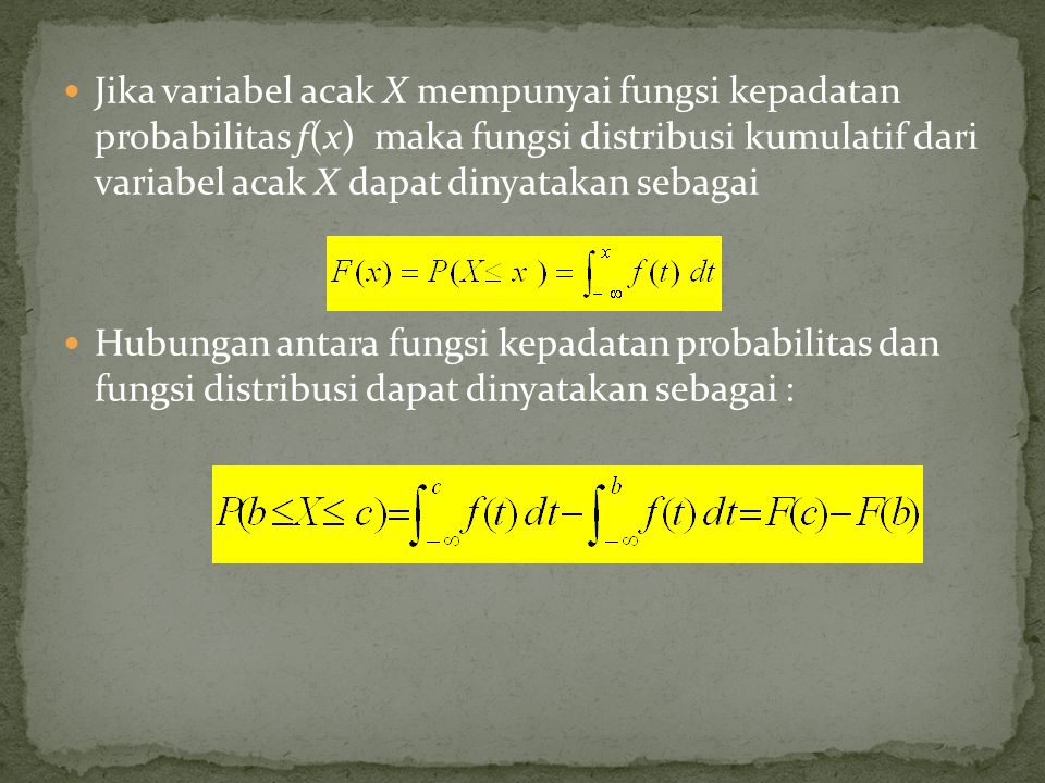 Jika variabel acak X mempunyai fungsi kepadatan probabilitas f(x) maka fungsi distribusi kumulatif dari variabel acak X dapat dinyatakan sebagai