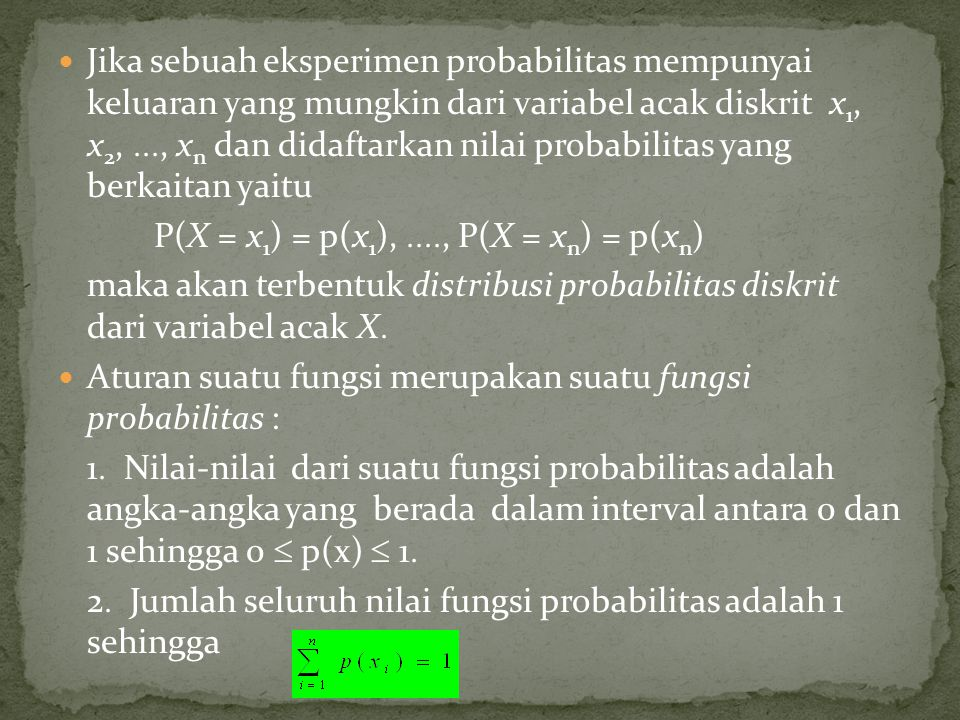 Jika sebuah eksperimen probabilitas mempunyai keluaran yang mungkin dari variabel acak diskrit x1, x2, , xn dan didaftarkan nilai probabilitas yang berkaitan yaitu