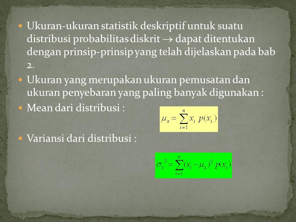 Ukuran-ukuran statistik deskriptif untuk suatu distribusi probabilitas diskrit  dapat ditentukan dengan prinsip-prinsip yang telah dijelaskan pada bab 2