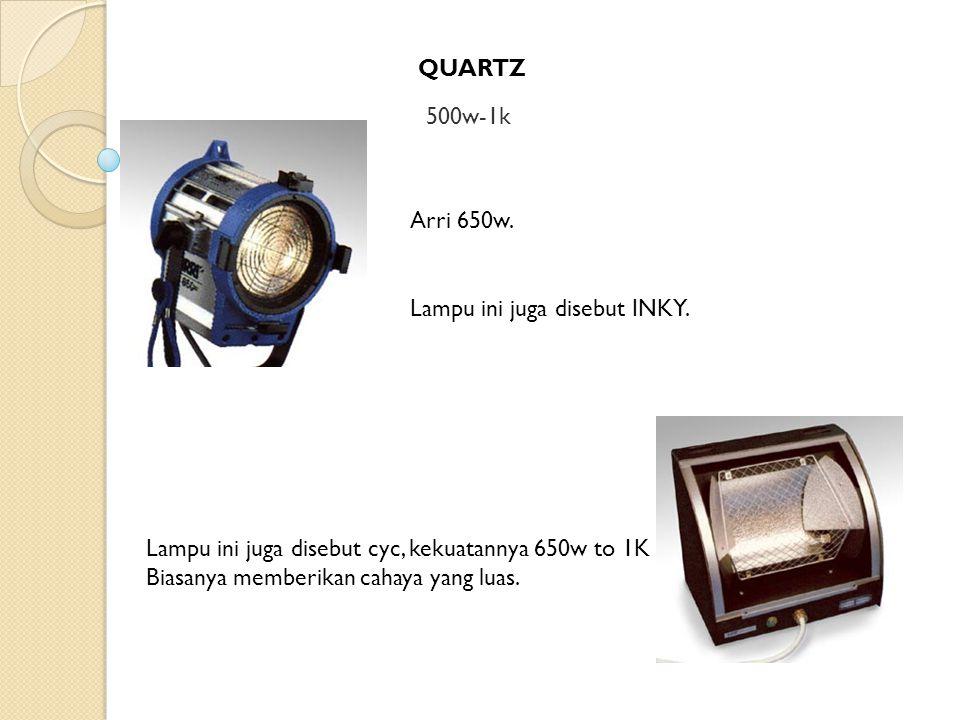 QUARTZ 500w-1k. Arri 650w. Lampu ini juga disebut INKY. Lampu ini juga disebut cyc, kekuatannya 650w to 1K.