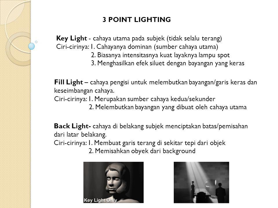 3 POINT LIGHTING Key Light - cahaya utama pada subjek (tidak selalu terang) Ciri-cirinya: 1. Cahayanya dominan (sumber cahaya utama)