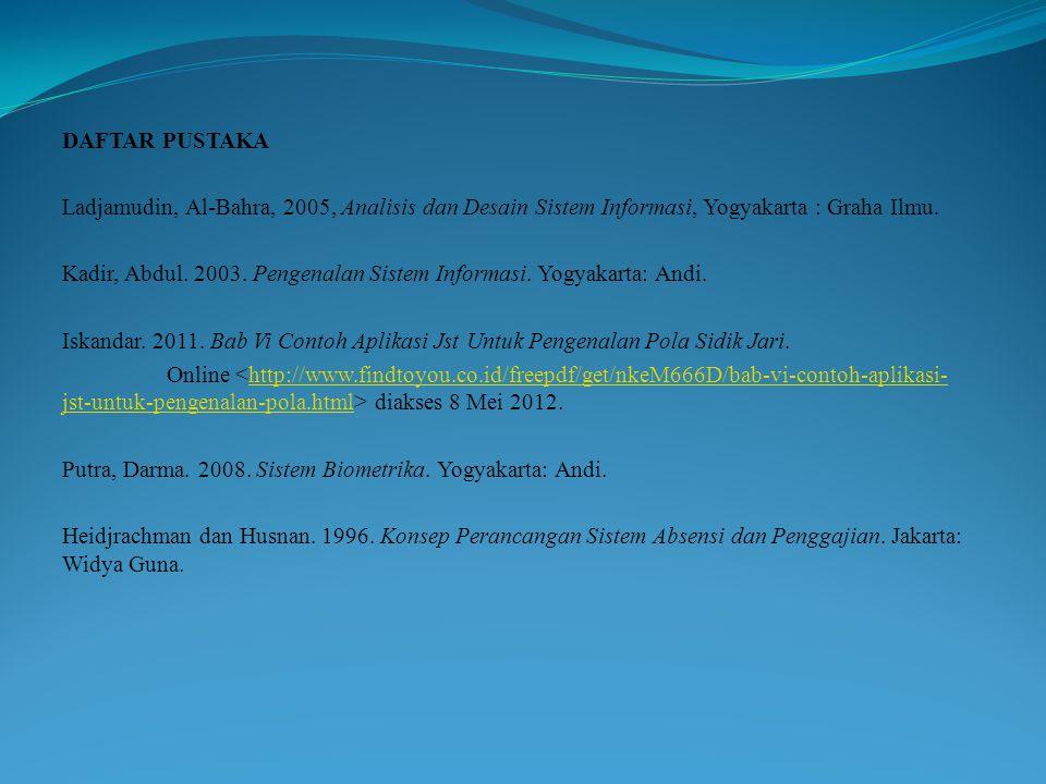 DAFTAR PUSTAKA Ladjamudin, Al-Bahra, 2005, Analisis dan Desain Sistem Informasi, Yogyakarta : Graha Ilmu.