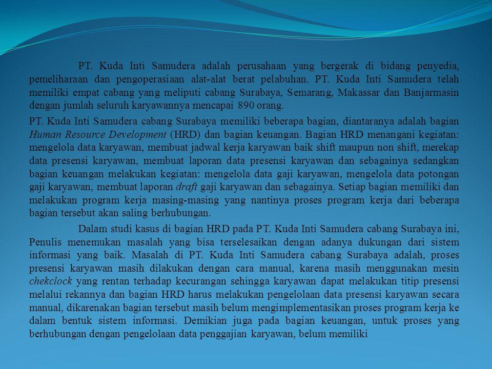 PT. Kuda Inti Samudera adalah perusahaan yang bergerak di bidang penyedia, pemeliharaan dan pengoperasiaan alat-alat berat pelabuhan. PT. Kuda Inti Samudera telah memiliki empat cabang yang meliputi cabang Surabaya, Semarang, Makassar dan Banjarmasin dengan jumlah seluruh karyawannya mencapai 890 orang.