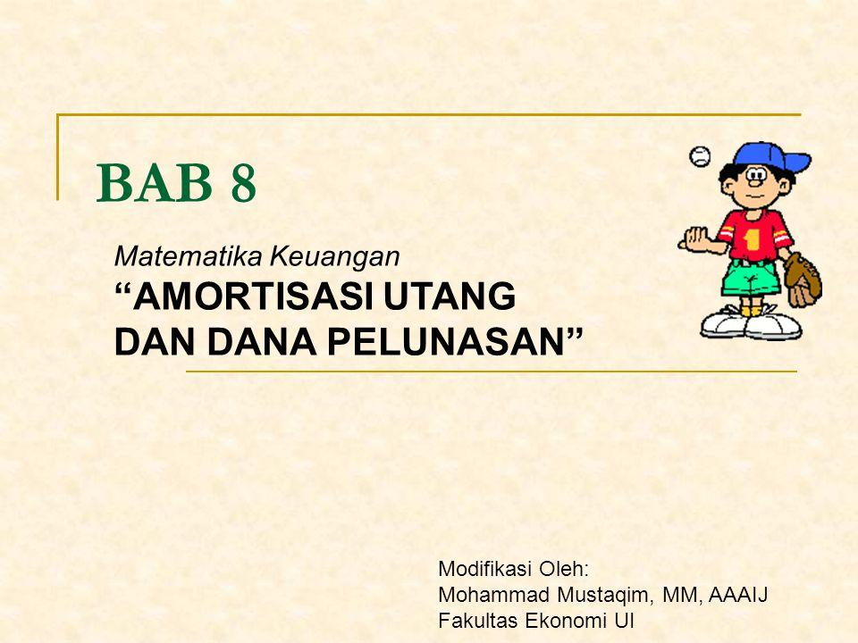 BAB 8 AMORTISASI UTANG DAN DANA PELUNASAN Matematika Keuangan