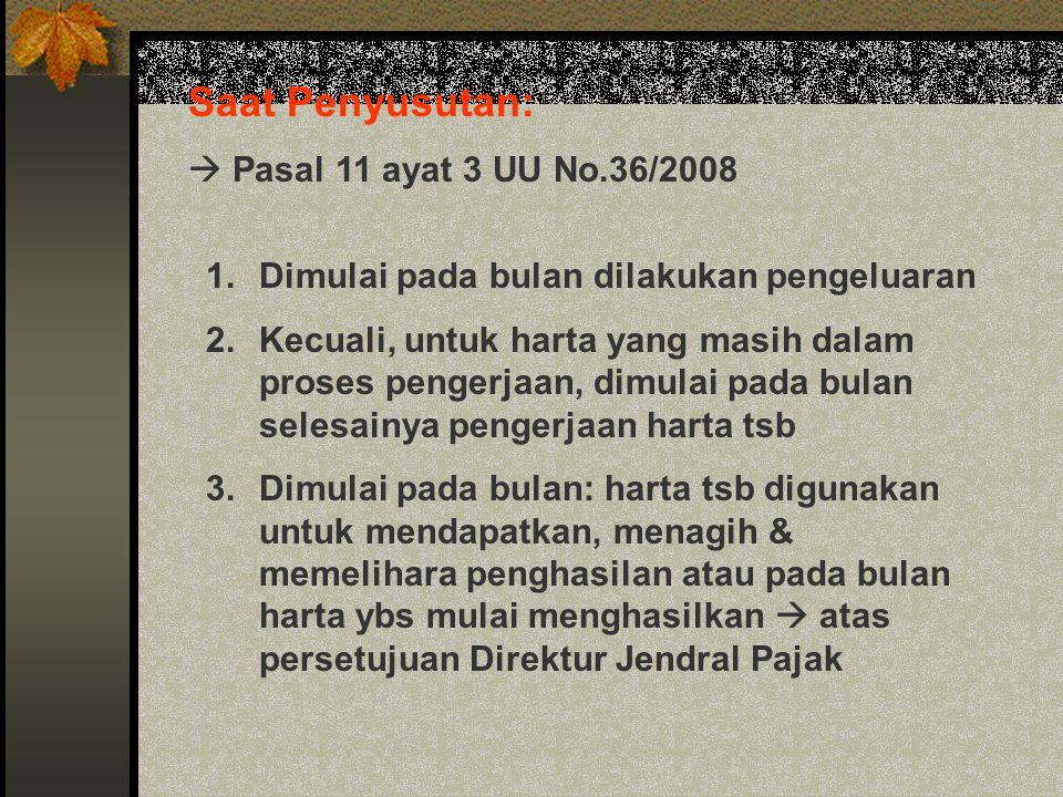 Saat Penyusutan:  Pasal 11 ayat 3 UU No.36/2008