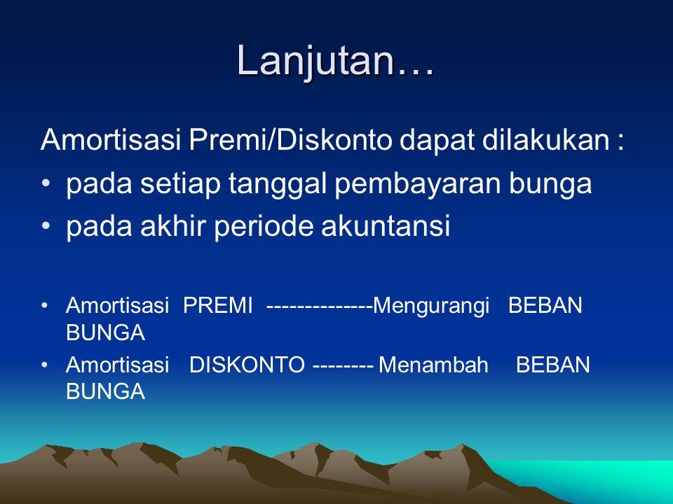 Lanjutan… Amortisasi Premi/Diskonto dapat dilakukan :