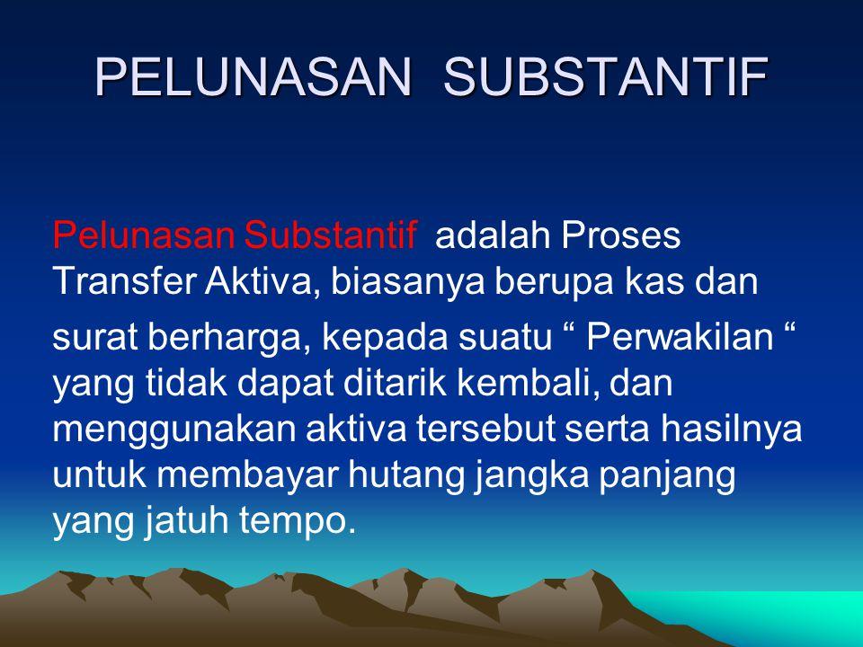 PELUNASAN SUBSTANTIF Pelunasan Substantif adalah Proses Transfer Aktiva, biasanya berupa kas dan.