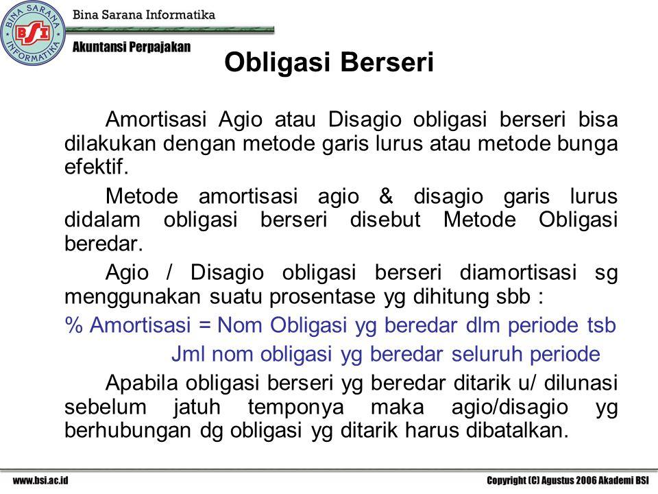 Obligasi Berseri Amortisasi Agio atau Disagio obligasi berseri bisa dilakukan dengan metode garis lurus atau metode bunga efektif.