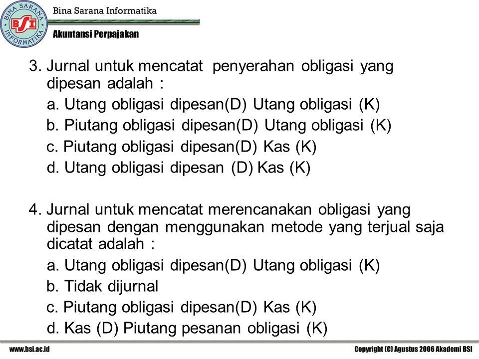 3. Jurnal untuk mencatat penyerahan obligasi yang dipesan adalah :