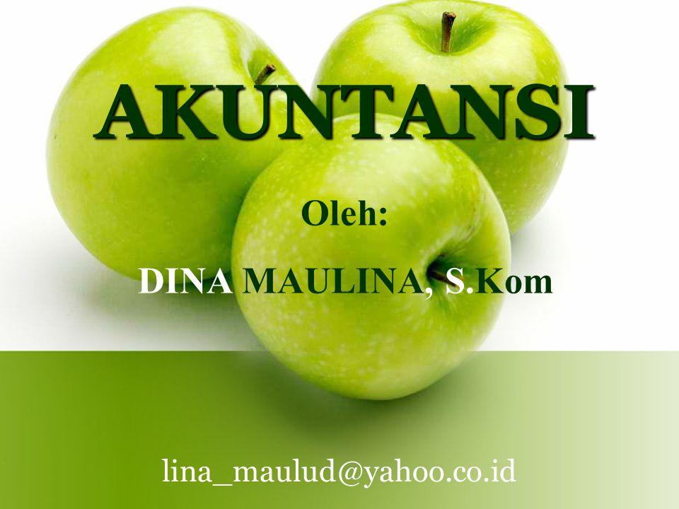 AKUNTANSI Oleh: DINA MAULINA, S.Kom lina_maulud@yahoo.co.id