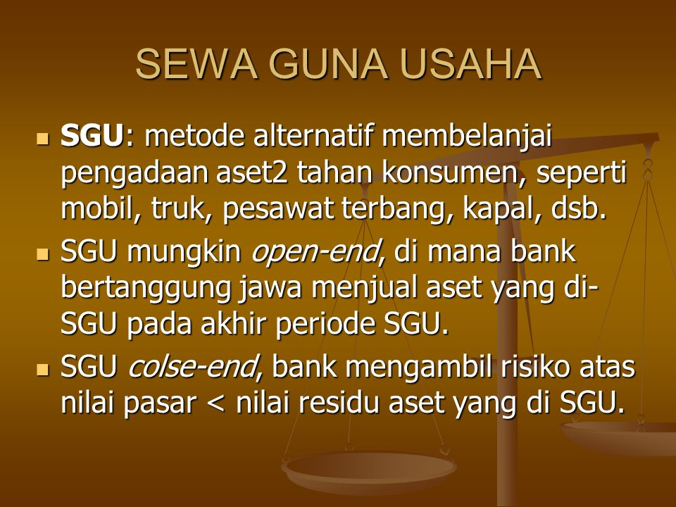 SEWA GUNA USAHA SGU: metode alternatif membelanjai pengadaan aset2 tahan konsumen, seperti mobil, truk, pesawat terbang, kapal, dsb.