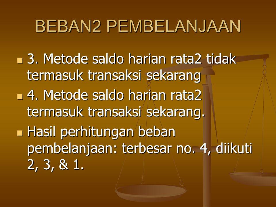 BEBAN2 PEMBELANJAAN 3. Metode saldo harian rata2 tidak termasuk transaksi sekarang. 4. Metode saldo harian rata2 termasuk transaksi sekarang.