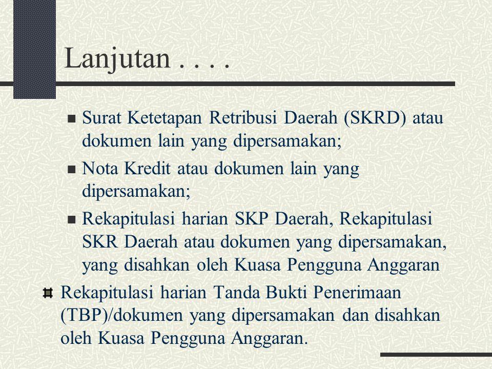 Lanjutan . . . . Surat Ketetapan Retribusi Daerah (SKRD) atau dokumen lain yang dipersamakan; Nota Kredit atau dokumen lain yang dipersamakan;