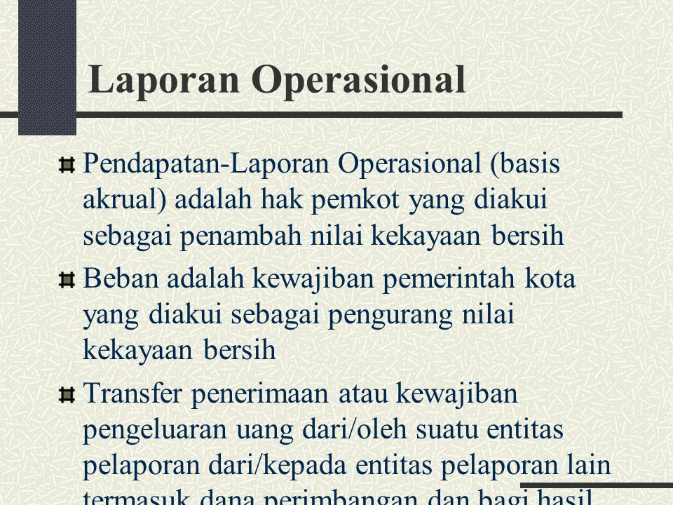 Laporan Operasional Pendapatan-Laporan Operasional (basis akrual) adalah hak pemkot yang diakui sebagai penambah nilai kekayaan bersih.