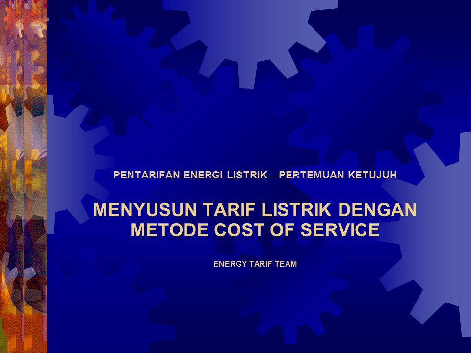 PENTARIFAN ENERGI LISTRIK – PERTEMUAN KETUJUH MENYUSUN TARIF LISTRIK DENGAN METODE COST OF SERVICE ENERGY TARIF TEAM