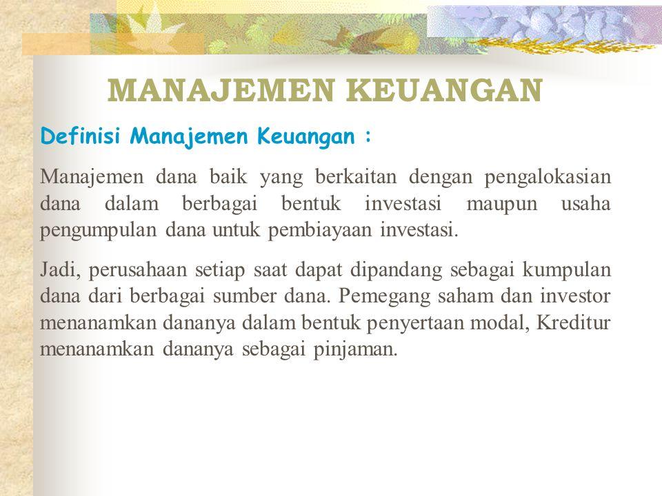 MANAJEMEN KEUANGAN Definisi Manajemen Keuangan :