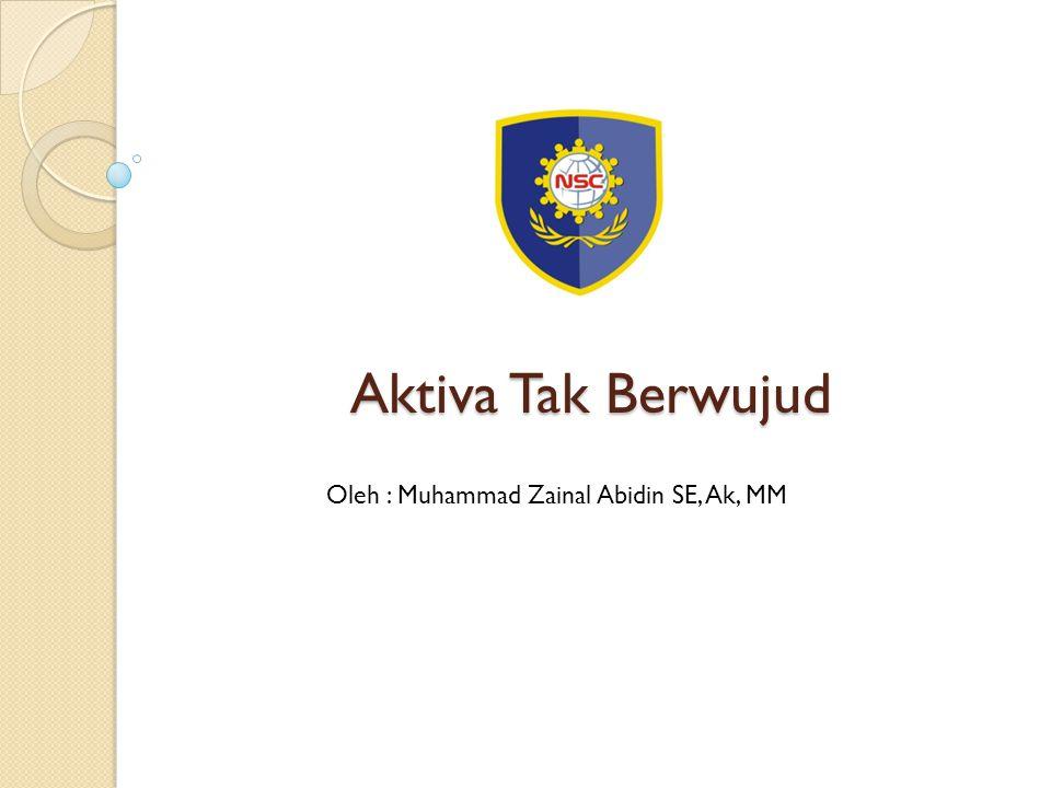 Aktiva Tak Berwujud Oleh : Muhammad Zainal Abidin SE, Ak, MM