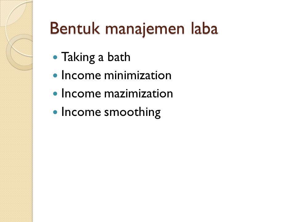 Bentuk manajemen laba Taking a bath Income minimization