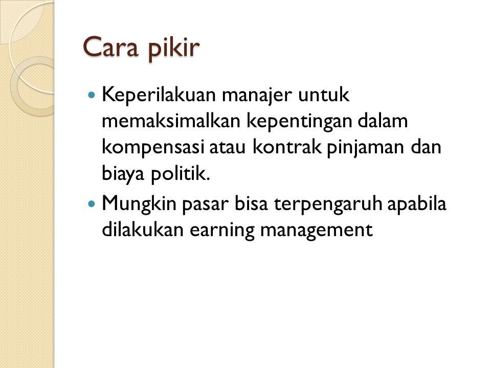 Cara pikir Keperilakuan manajer untuk memaksimalkan kepentingan dalam kompensasi atau kontrak pinjaman dan biaya politik.