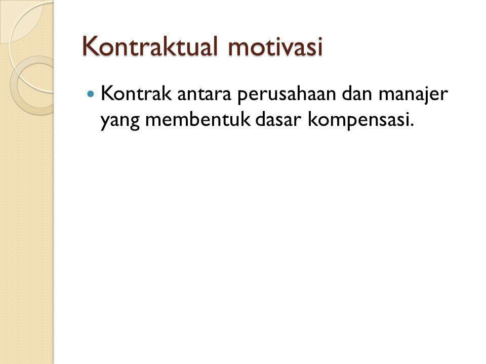 Kontraktual motivasi Kontrak antara perusahaan dan manajer yang membentuk dasar kompensasi.